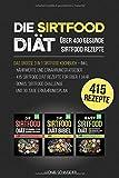 Die Sirtfood Diät - Das große 3 in 1 Kochbuch: inkl. Nährwerte und Ernährungsratgeber | 415 Sirtfood Diät Rezepte für über 1 Jahr | inkl. Bonus: Sirtfood Challenge und 30 Tage Ernährungsplan