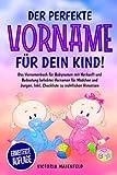 Der perfekte Vorname für dein Kind!: Das Vornamenbuch für Babynamen mit Herkunft und Bedeutung beliebter Vornamen für Mädchen und Jungen. Inkl. Checkliste zu rechtlichen Hinweisen