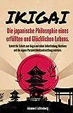 IKIGAI - Die japanische Philosophie eines erfüllten und glücklichen Lebens: Schritt für Schritt zum Ikigai und dabei Selbstfindung, Resilienz und die eigene Persönlichkeitsentwicklung meistern.