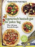 Vegetarisch basisch gut für jeden Tag: Über 100 neue basische Rezepte
