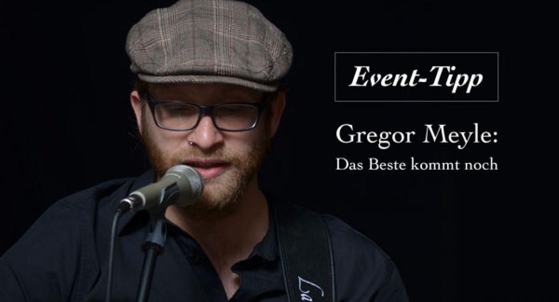 Eventtipp: Gregor Meyle –  Das Beste kommt noch