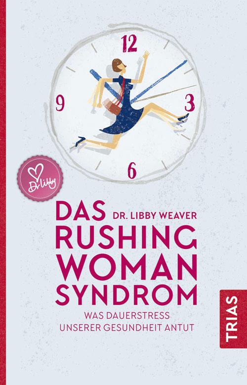 Das Rushing Woman Syndrom: Was Dauerstress unserer Gesundheit antut