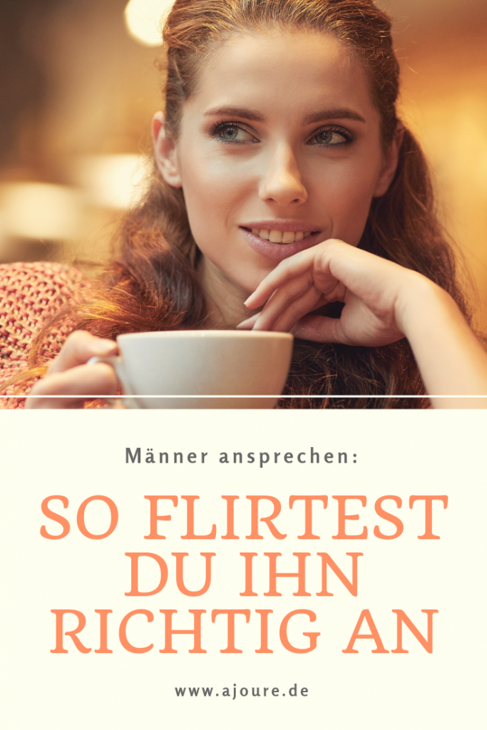 Flirten männer richtig ansprechen Richtig flirten – Auf diese 5 Dinge kommt es an!, Anchu Kögl
